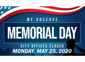 City offices closed Monday, May 25 in observance of Memorial Day