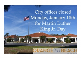 City Office Closed Graphic showing Orange Beach City Hall with the wording, City offices closed Monday, January 18th for Martin Luther King Jr. Day